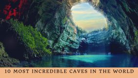 10 Most Incredible Caves in the World