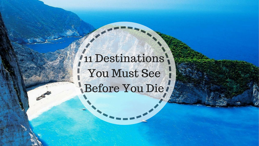 11 Destinations You Must See Before You Die
