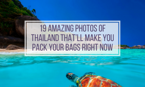 19 Amazing Photos of Thailand That'll Make You Pack Your Bags Right Now