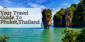 Your Travel Guide To Phuket,Thailand