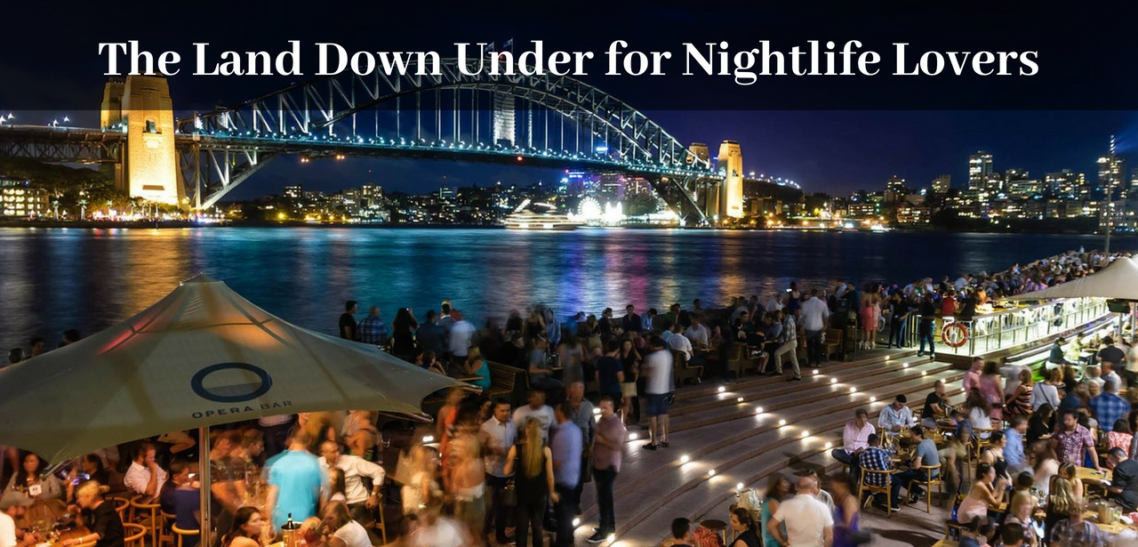 The Land of Australia Down Under for Nightlife Lovers