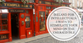 Ireland For Intellectuals: 5 Ways To Stimulate Your Mind On The Emerald Isle
